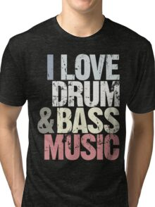 I Love Drum & Bass Lover (Special Edition) Tri-blend T-Shirt