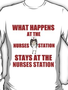 WHAT HAPPENS AT THE NURSES STATION T-Shirt