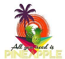 All you need is PINEAPPLE Photographic Print