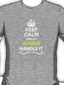 Keep Calm and Let JUSICK Handle it T-Shirt