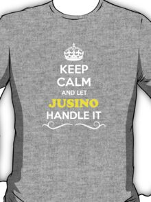Keep Calm and Let JUSINO Handle it T-Shirt