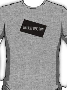 Walk It Off, Son. T-Shirt