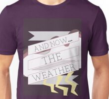 AND NOW...THE WEATHER Unisex T-Shirt