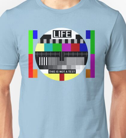 LIFE - This is not a test Unisex T-Shirt