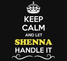Keep Calm and Let SHENNA Handle it Kids Clothes