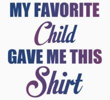 MY FAVORITE CHILD GAVE ME THIS SHIRT Baby Tee