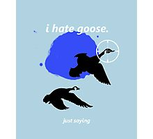 i hate goose Photographic Print