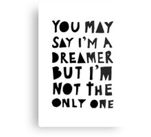 You May Say I'm A Dreamer - Black and White Version Metal Print