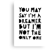 You May Say I'm A Dreamer - Black and White Version Canvas Print