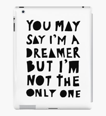 You May Say I'm A Dreamer - Black and White Version iPad Case/Skin