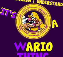 You Wouldn't Understand, It's A Wario Thing  by rubberromero