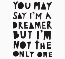 You May Say I'm A Dreamer - Black and White Version by TheLoveShop