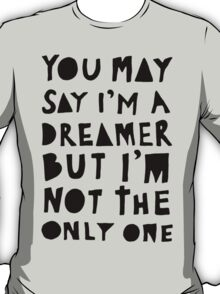 You May Say I'm A Dreamer - Black and White Version T-Shirt