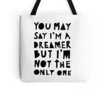 You May Say I'm A Dreamer - Black and White Version Tote Bag