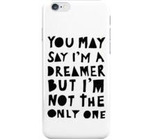 You May Say I'm A Dreamer - Black and White Version iPhone Case/Skin