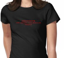 Architects are hotter than regular people Womens Fitted T-Shirt