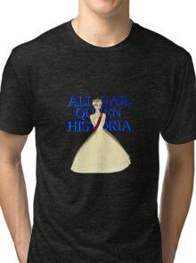 All Hail Queen Historia Tri-blend T-Shirt