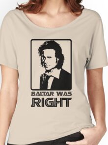 Baltar Was Right Women's Relaxed Fit T-Shirt