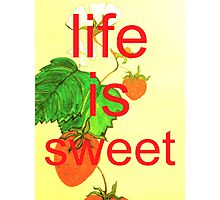 life is sweet Photographic Print