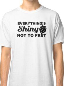 Everything's Shiny, Cap'n! Classic T-Shirt