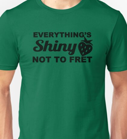Everything's Shiny, Cap'n! Unisex T-Shirt