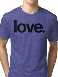 love.  Tri-blend T-Shirt