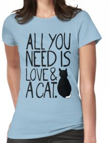 All You Need Is Love and A Cat Womens Fitted T-Shirt