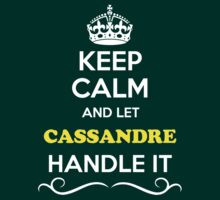 Keep Calm and Let CASSANDRE Handle it by thenamer