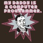 My Daddy is a Computer Programmer by grigs