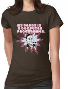 My Daddy is a Computer Programmer Womens Fitted T-Shirt