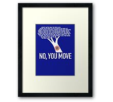 No, You Move Framed Print
