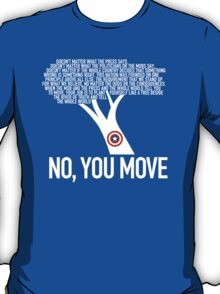 No, You Move T-Shirt