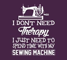 I Don't Need Therapy I Just Need To Spend Time With My Sewing Machine T-Shirt