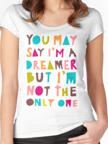 You May Say I'm A Dreamer - Colour Version Women's Fitted Scoop T-Shirt