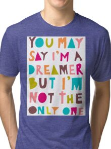 You May Say I'm A Dreamer - Colour Version Tri-blend T-Shirt