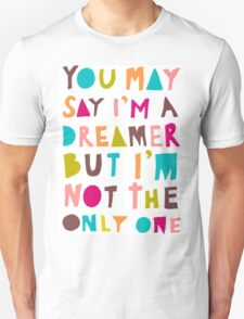 You May Say I'm A Dreamer - Colour Version Unisex T-Shirt