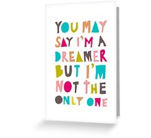You May Say I'm A Dreamer - Colour Version Greeting Card