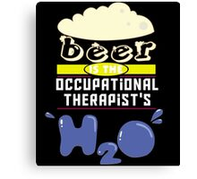 """Beer is the Occupational Therapist's H20"" Collection #43159 Canvas Print"