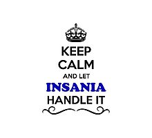 Keep Calm and Let INSANIA Handle it Photographic Print