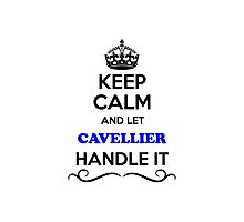 Keep Calm and Let CAVELLIER Handle it Photographic Print