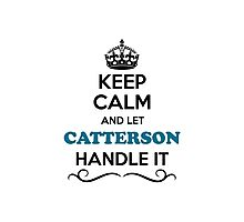 Keep Calm and Let CATTERSON Handle it Photographic Print