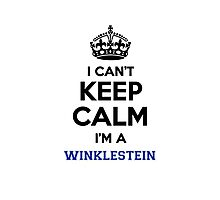I can't keep calm I'm a WINKLESTEIN Photographic Print