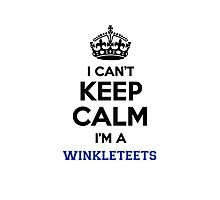 I can't keep calm I'm a WINKLETEETS Photographic Print