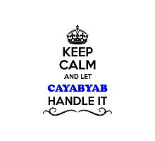 Keep Calm and Let CAYABYAB Handle it Photographic Print