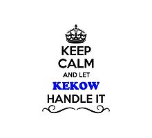 Keep Calm and Let KEKOW Handle it Photographic Print