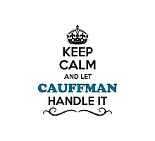 Keep Calm and Let CAUFFMAN Handle it Photographic Print