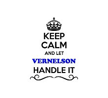 Keep Calm and Let VERNELSON Handle it Photographic Print