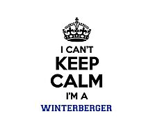 I can't keep calm I'm a WINTERBERGER Photographic Print