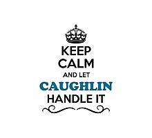 Keep Calm and Let CAUGHLIN Handle it Photographic Print