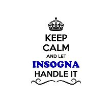 Keep Calm and Let INSOGNA Handle it Photographic Print